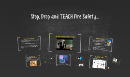 Stop, Drop and TEACH Fire Safety...