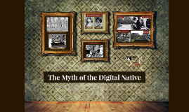 The Myth of the Digital Native
