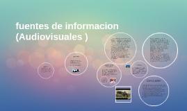 Copy of fuentes de informacion (Audiovisuales )
