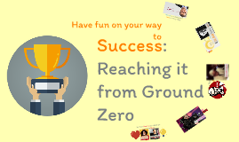 Copy of Success: Reaching it from Ground Zero