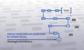 Copy of PROYECTO DE COMUNICACIÓN PARA EL CAMBIO SOCIAL