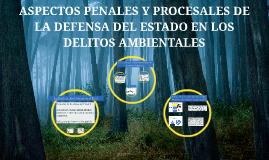 ASPECTOS PENALES Y PROCESALES DE LA DEFENSA DEL ESTADO EN LOS DELITOS AMBIENTALES