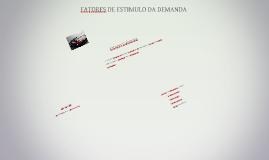 FATORES DE ESTIMULO DA DEMANDA
