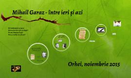 Copy of Mihail Garaz - între ieri și azi