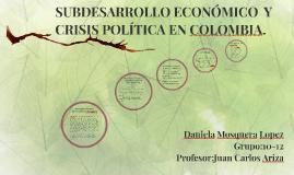 SUBDESARROLLO ECONÓMICO  Y CRISIS POLÍTICA EN COLOMBIA.