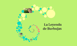 Copy of La Leyenda de Burbujas