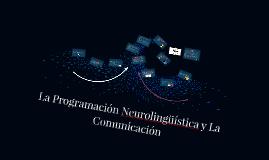 La Programación Neurolingüística y La Comunicación