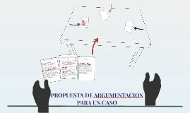 PROPUESTA DE ARGUMENTACION PARA UN CASO