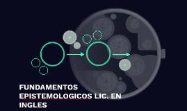 FUNDAMENTOS EPISTEMOLOGICOS LIC. EN INGLES