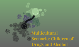 Multicultural Scenario: Children of Drugs and Alcohol