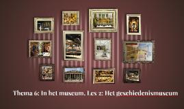 Thema 6: In het museum. Les 2: Het geschiedenismuseum.