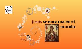 Jesús se encarna en el mundo