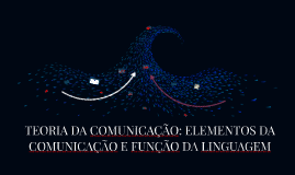 TEORIA DA COMUNICAÇÃO: ELEMENTOS DA