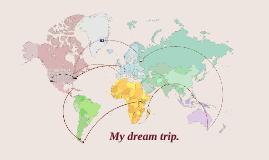 My dream trip.
