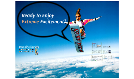 Ready to Enjoy Extreme Excitement?