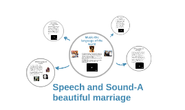 Speech and Sound-A beautiful marriage