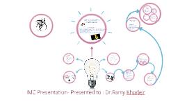 IMC Presentation- Presented to : Dr.Ramy Khodeir