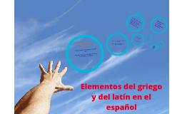 Copy of Elementos del griego y del latín en el español.