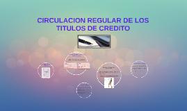 Copy of CIRCULACION REGULAR DE LOS TITULOS DE CREDITO
