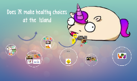 Does 7R make healthy chooses at the Island Main?