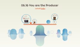 06.16 You are the Producer