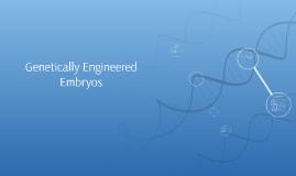 Genetically Engineered Embryos