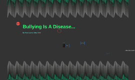 Bullying Is A Disease