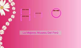 La Mejores Museos Del Perú