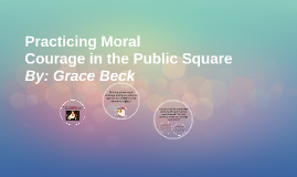 Practicing Moral Courage in the Public Square