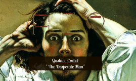 gustave courbet the desperate man essay Gustave courbet was central and others had direct contact with courbet and were profoundly affected by the man and his paintings courbet's visceral paint.