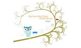 The Road Not Taken -Robert Frost