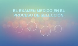 EL EXAMEN MEDICO EN EL PROCESO DE SELECCIÓN.