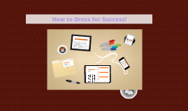 How to Dress for Success!