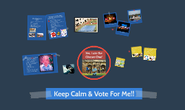 Keep Calm & Vote For Me!!