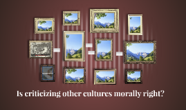 Is criticizing other cultures morally right?