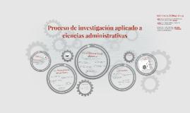 Proceso de investigación aplicado a ciencias administrativas