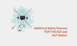 Addtional Safety Features FOR THE AGT and AGT Station