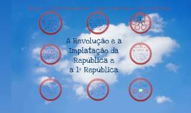 A Revolução e a Implantação da República e 1ª República