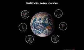 World Politics Lecture 8 Liberalism