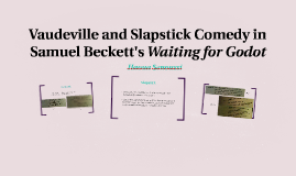 Copy of Vaudeville and Slapstick Comedy in Waiting for Godot