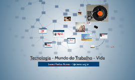 Tecnologia - Mundo do Trabalho - Vida