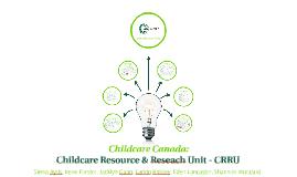 Copy of Childcare Canada: Childcare Resource & Reseach Unit - CRRU