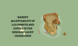 MARKET ACCEPTABILITY OF J.CO DONUTS AND COFFEE IN THE BINOND