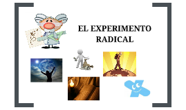 EL EXPERIMENTO RADICAL