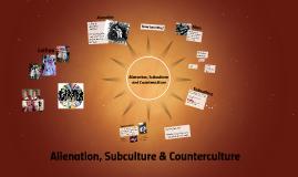 Alienation, Subculture & Counterculture