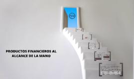PRODUCTOS FINANCIEROS AL ALCANCE DE LA MANO