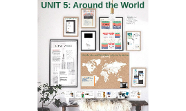 UNIT 5: Around the World
