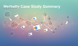Copy of Copy of Merbatty Case Study Summary