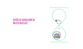 Copy of OTİZM SPEKTRUM BOZUKLUĞU