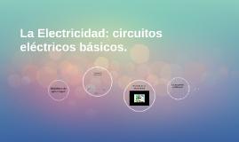 La Electricidad: circuitos eléctricos básicos.
